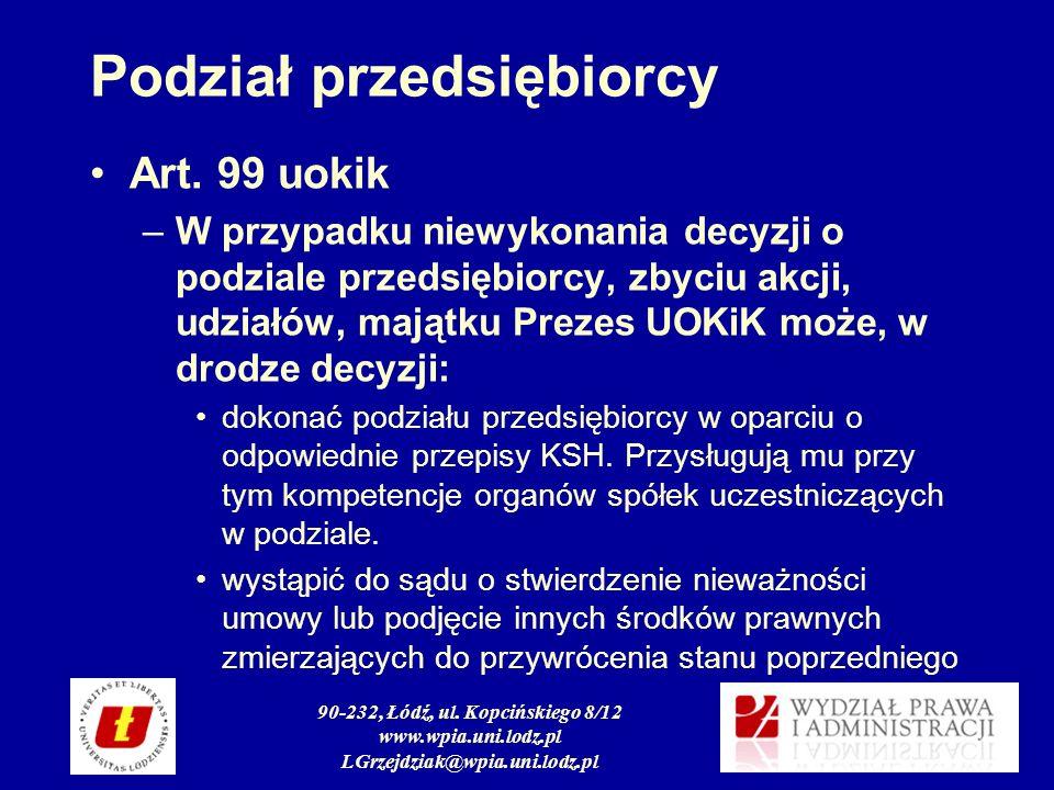 90-232, Łódź, ul. Kopcińskiego 8/12 www.wpia.uni.lodz.pl LGrzejdziak@wpia.uni.lodz.pl Podział przedsiębiorcy Art. 99 uokik –W przypadku niewykonania d