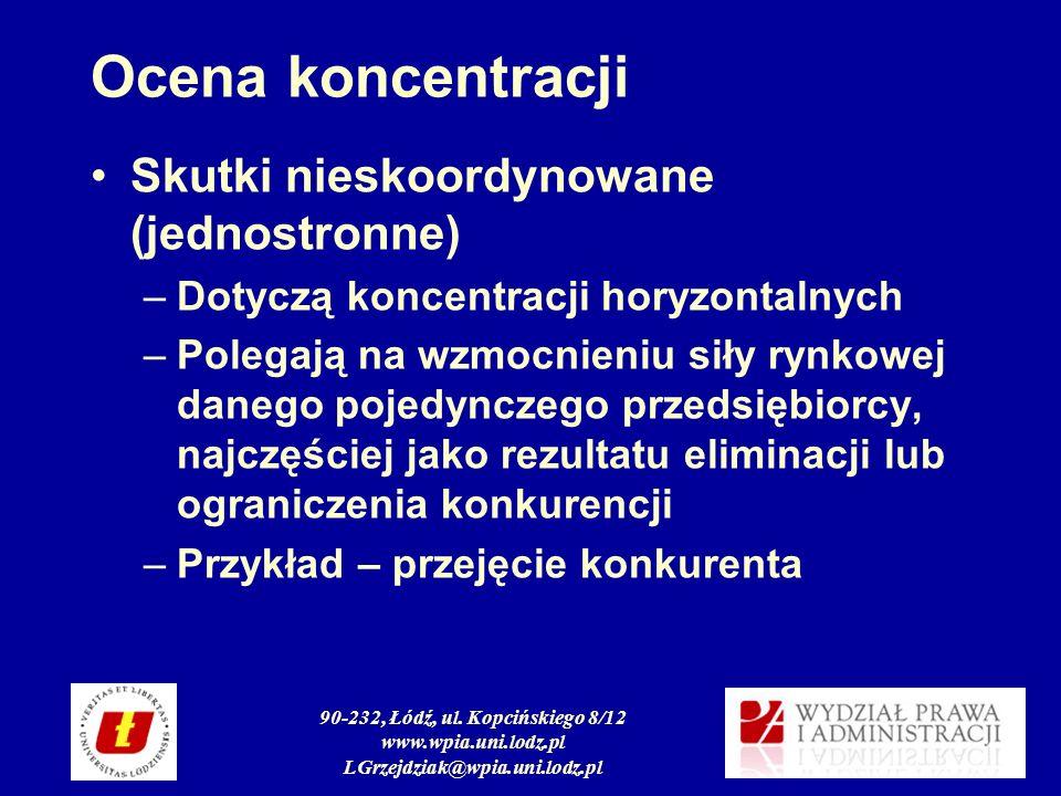 90-232, Łódź, ul. Kopcińskiego 8/12 www.wpia.uni.lodz.pl LGrzejdziak@wpia.uni.lodz.pl Ocena koncentracji Skutki nieskoordynowane (jednostronne) –Dotyc