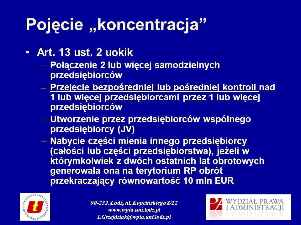 90-232, Łódź, ul. Kopcińskiego 8/12 www.wpia.uni.lodz.pl LGrzejdziak@wpia.uni.lodz.pl Pojęcie koncentracja Art. 13 ust. 2 uokik –Połączenie 2 lub więc