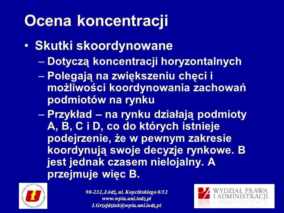 90-232, Łódź, ul. Kopcińskiego 8/12 www.wpia.uni.lodz.pl LGrzejdziak@wpia.uni.lodz.pl Ocena koncentracji Skutki skoordynowane –Dotyczą koncentracji ho
