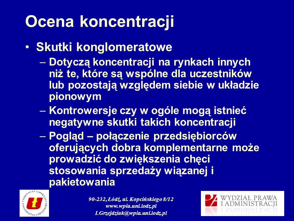 90-232, Łódź, ul. Kopcińskiego 8/12 www.wpia.uni.lodz.pl LGrzejdziak@wpia.uni.lodz.pl Ocena koncentracji Skutki konglomeratowe –Dotyczą koncentracji n