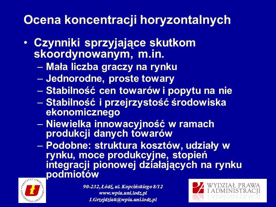 90-232, Łódź, ul. Kopcińskiego 8/12 www.wpia.uni.lodz.pl LGrzejdziak@wpia.uni.lodz.pl Ocena koncentracji horyzontalnych Czynniki sprzyjające skutkom s