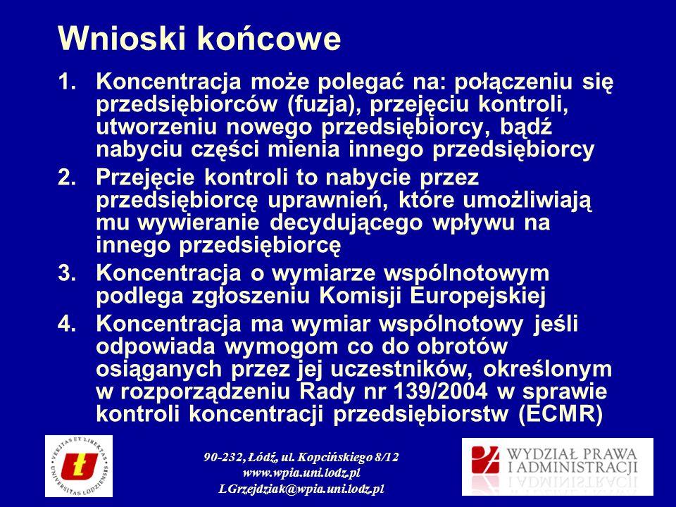 90-232, Łódź, ul. Kopcińskiego 8/12 www.wpia.uni.lodz.pl LGrzejdziak@wpia.uni.lodz.pl Wnioski końcowe 1.Koncentracja może polegać na: połączeniu się p