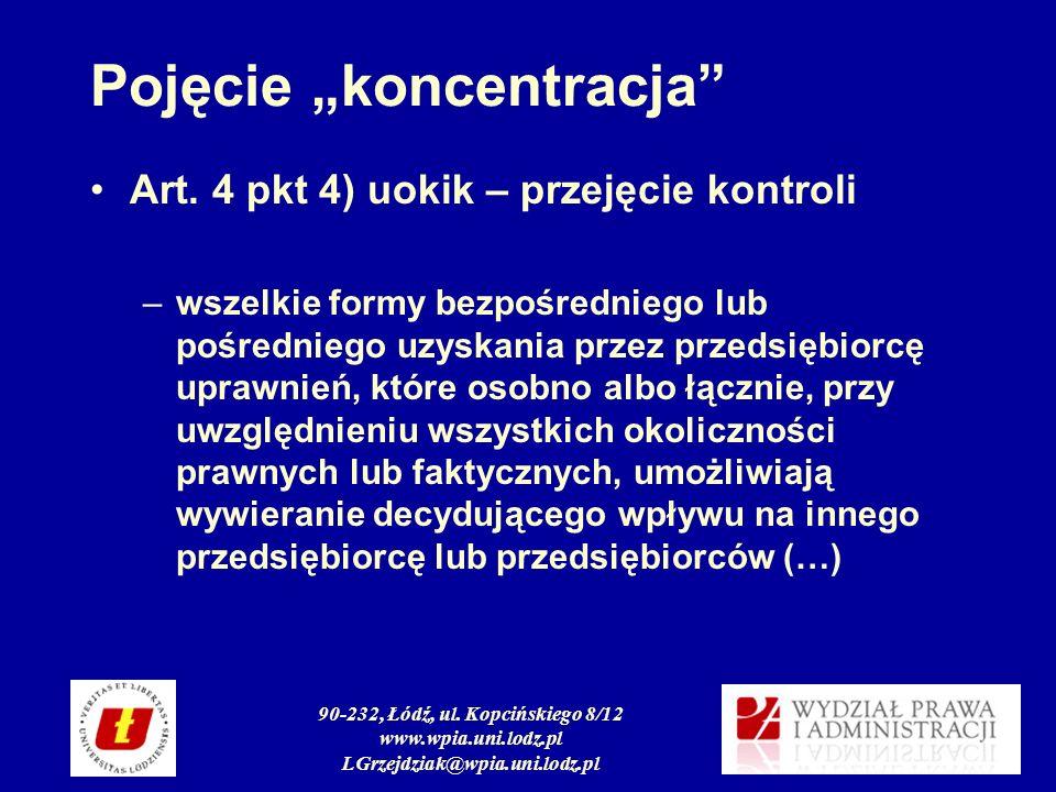 90-232, Łódź, ul. Kopcińskiego 8/12 www.wpia.uni.lodz.pl LGrzejdziak@wpia.uni.lodz.pl Pojęcie koncentracja Art. 4 pkt 4) uokik – przejęcie kontroli –w