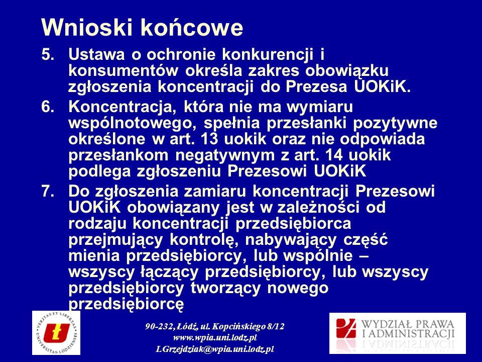 90-232, Łódź, ul. Kopcińskiego 8/12 www.wpia.uni.lodz.pl LGrzejdziak@wpia.uni.lodz.pl Wnioski końcowe 5.Ustawa o ochronie konkurencji i konsumentów ok