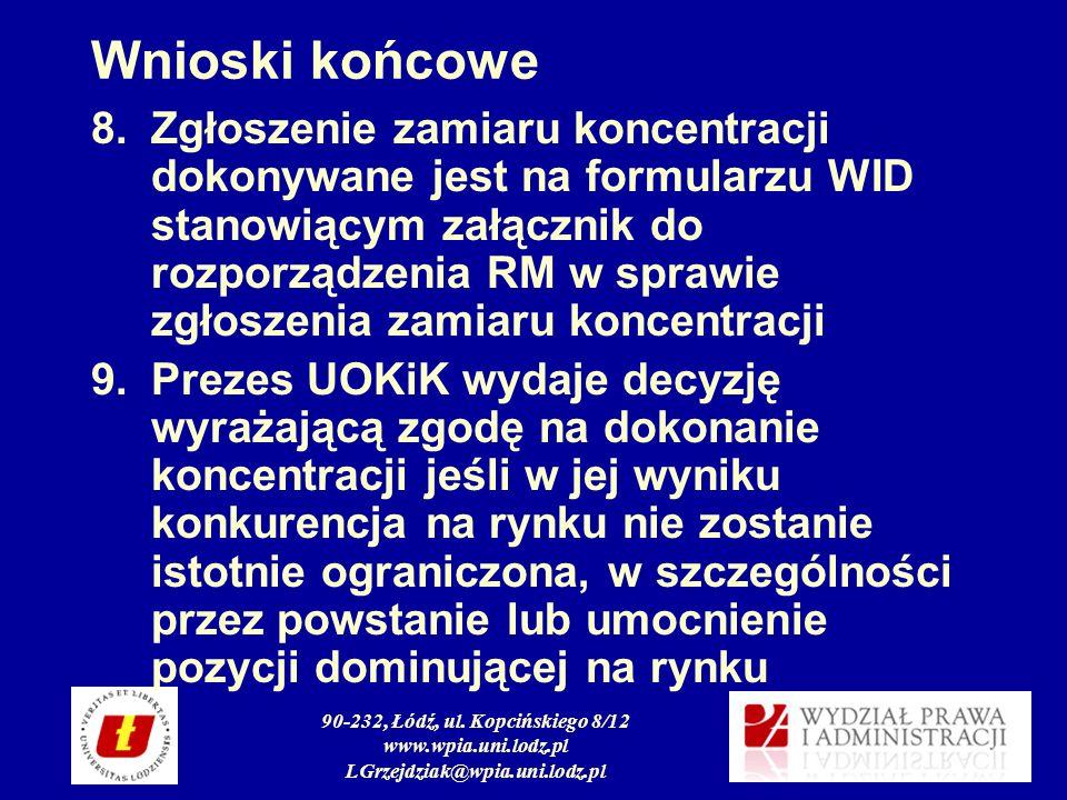 90-232, Łódź, ul. Kopcińskiego 8/12 www.wpia.uni.lodz.pl LGrzejdziak@wpia.uni.lodz.pl Wnioski końcowe 8.Zgłoszenie zamiaru koncentracji dokonywane jes