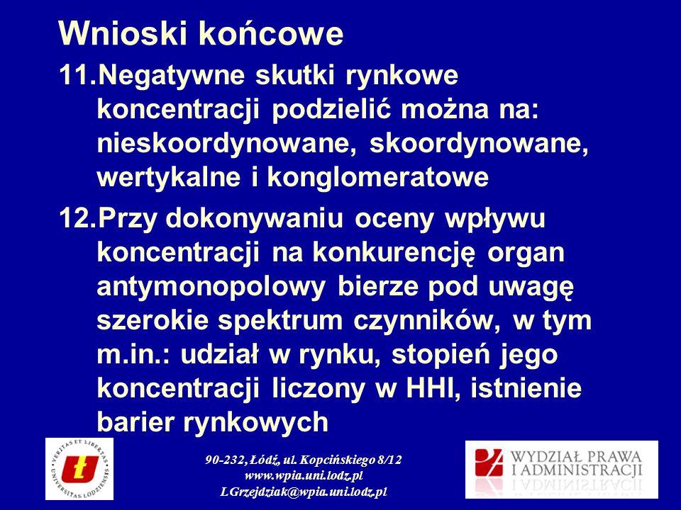 90-232, Łódź, ul. Kopcińskiego 8/12 www.wpia.uni.lodz.pl LGrzejdziak@wpia.uni.lodz.pl Wnioski końcowe 11.Negatywne skutki rynkowe koncentracji podziel