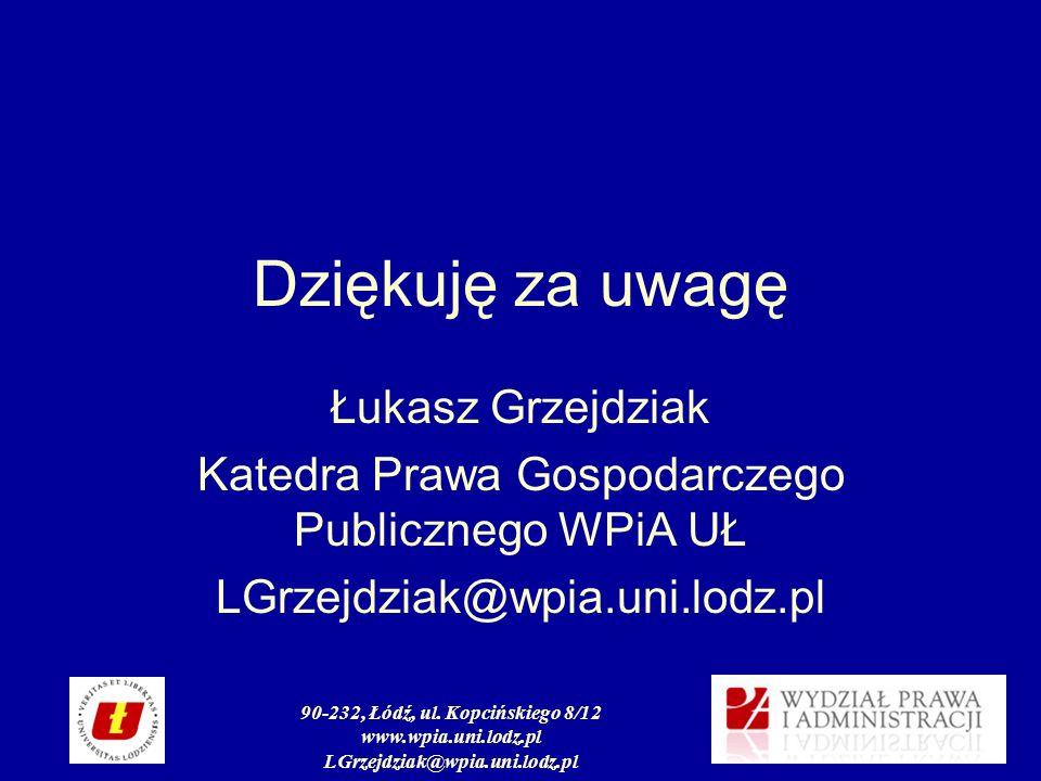 90-232, Łódź, ul. Kopcińskiego 8/12 www.wpia.uni.lodz.pl LGrzejdziak@wpia.uni.lodz.pl Dziękuję za uwagę Łukasz Grzejdziak Katedra Prawa Gospodarczego
