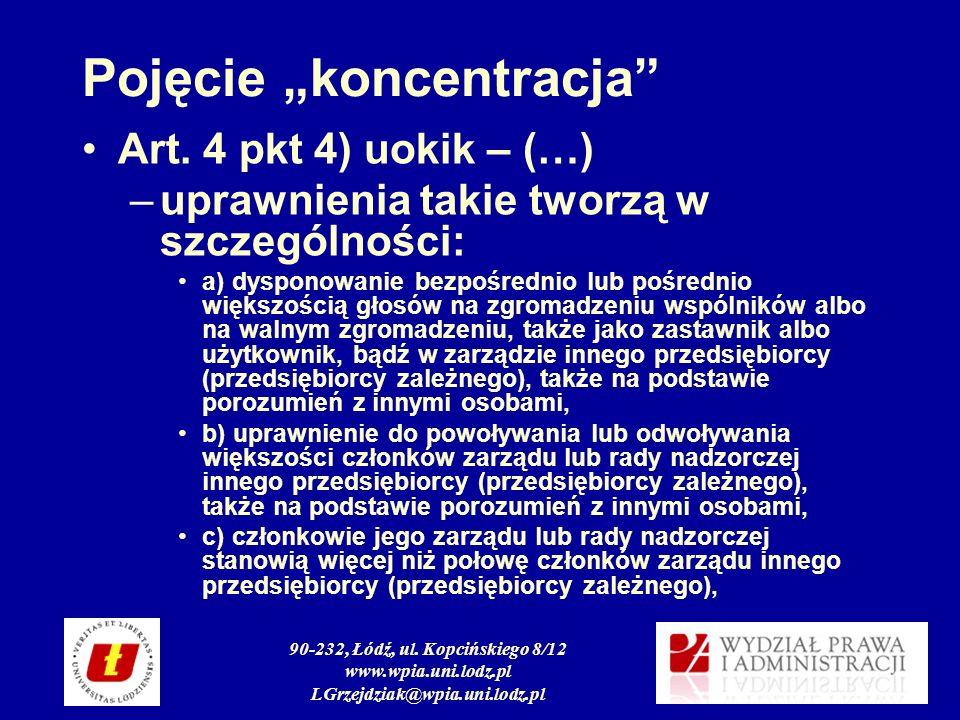 90-232, Łódź, ul. Kopcińskiego 8/12 www.wpia.uni.lodz.pl LGrzejdziak@wpia.uni.lodz.pl Pojęcie koncentracja Art. 4 pkt 4) uokik – (…) –uprawnienia taki