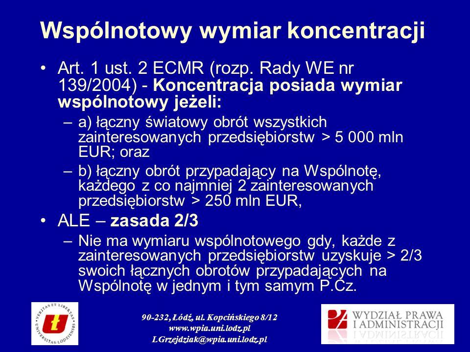 90-232, Łódź, ul. Kopcińskiego 8/12 www.wpia.uni.lodz.pl LGrzejdziak@wpia.uni.lodz.pl Wspólnotowy wymiar koncentracji Art. 1 ust. 2 ECMR (rozp. Rady W
