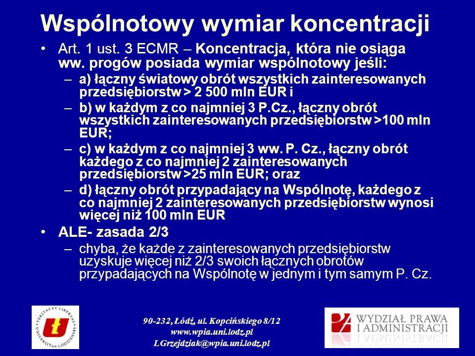 90-232, Łódź, ul. Kopcińskiego 8/12 www.wpia.uni.lodz.pl LGrzejdziak@wpia.uni.lodz.pl Wspólnotowy wymiar koncentracji Art. 1 ust. 3 ECMR – Koncentracj