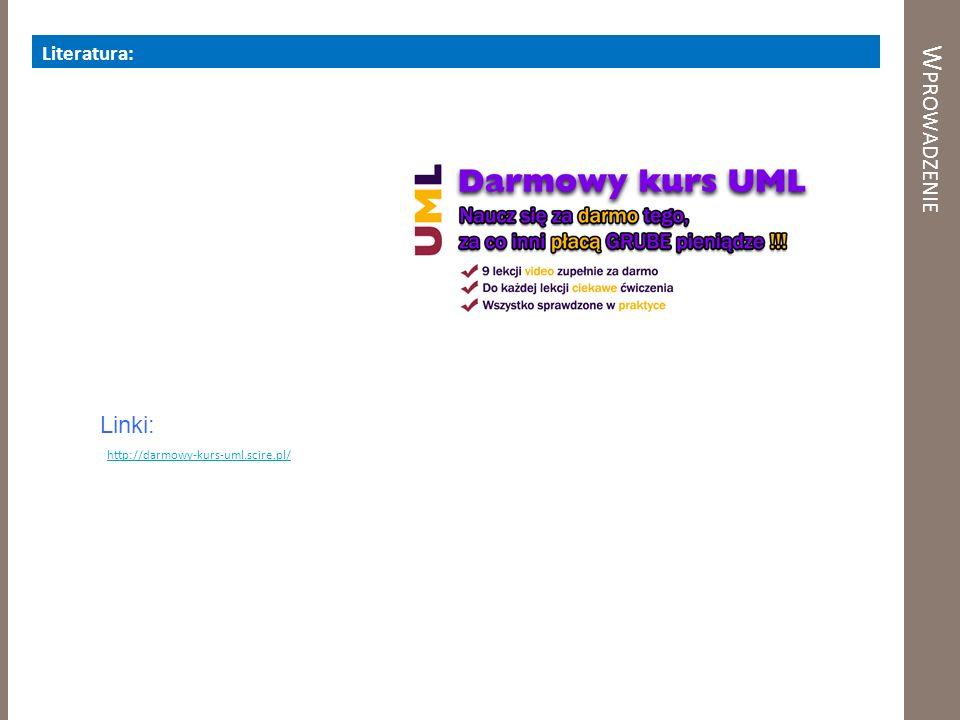W PROWADZENIE Literatura: Linki: http://darmowy-kurs-uml.scire.pl/
