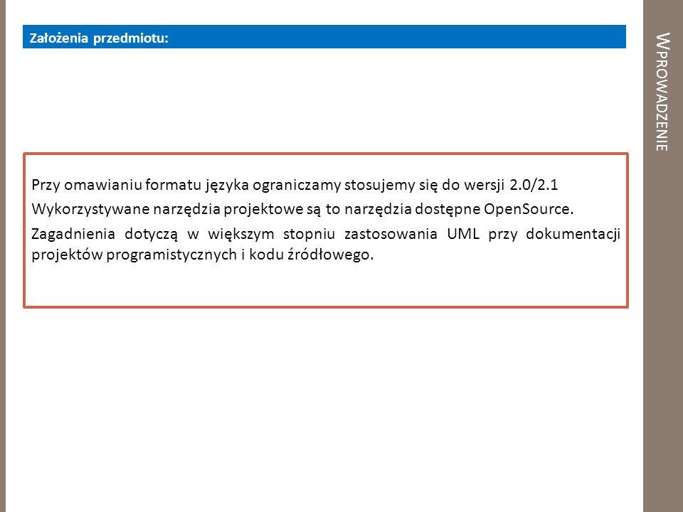 W PROWADZENIE Założenia przedmiotu: Przy omawianiu formatu języka ograniczamy stosujemy się do wersji 2.0/2.1 Wykorzystywane narzędzia projektowe są t