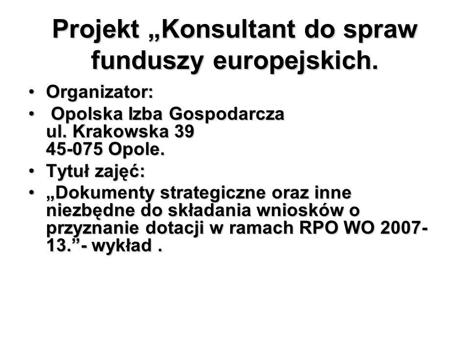 Projekt Konsultant do spraw funduszy europejskich. Organizator:Organizator: Opolska Izba Gospodarcza ul. Krakowska 39 45-075 Opole. Opolska Izba Gospo