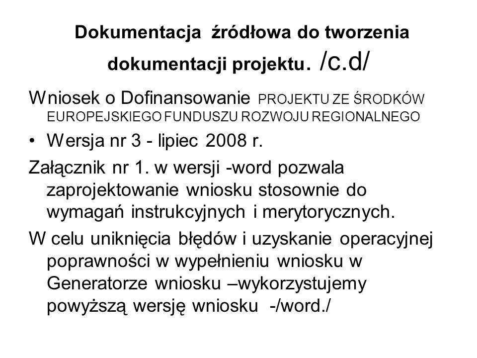 Dokumentacja źródłowa do tworzenia dokumentacji projektu. /c.d/ Wniosek o Dofinansowanie PROJEKTU ZE ŚRODKÓW EUROPEJSKIEGO FUNDUSZU ROZWOJU REGIONALNE