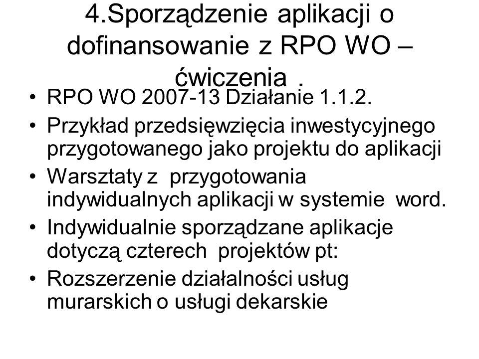 4.Sporządzenie aplikacji o dofinansowanie z RPO WO – ćwiczenia. RPO WO 2007-13 Działanie 1.1.2. Przykład przedsięwzięcia inwestycyjnego przygotowanego