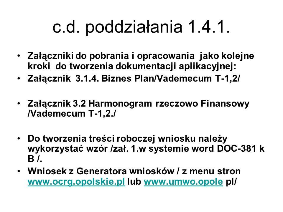 c.d. poddziałania 1.4.1. Załączniki do pobrania i opracowania jako kolejne kroki do tworzenia dokumentacji aplikacyjnej: Załącznik 3.1.4. Biznes Plan/