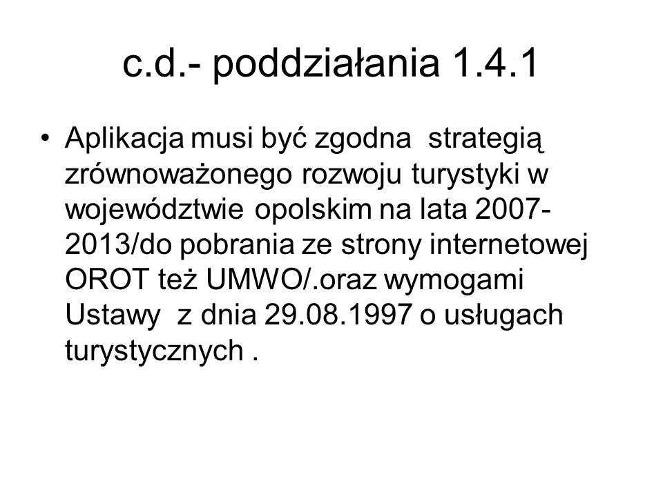 c.d.- poddziałania 1.4.1 Aplikacja musi być zgodna strategią zrównoważonego rozwoju turystyki w województwie opolskim na lata 2007- 2013/do pobrania z