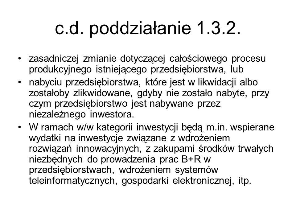 c.d. poddziałanie 1.3.2. zasadniczej zmianie dotyczącej całościowego procesu produkcyjnego istniejącego przedsiębiorstwa, lub nabyciu przedsiębiorstwa