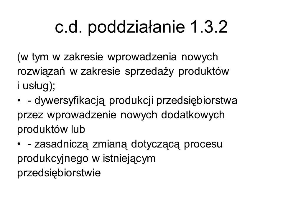 c.d. poddziałanie 1.3.2 (w tym w zakresie wprowadzenia nowych rozwiązań w zakresie sprzedaży produktów i usług); - dywersyfikacją produkcji przedsiębi