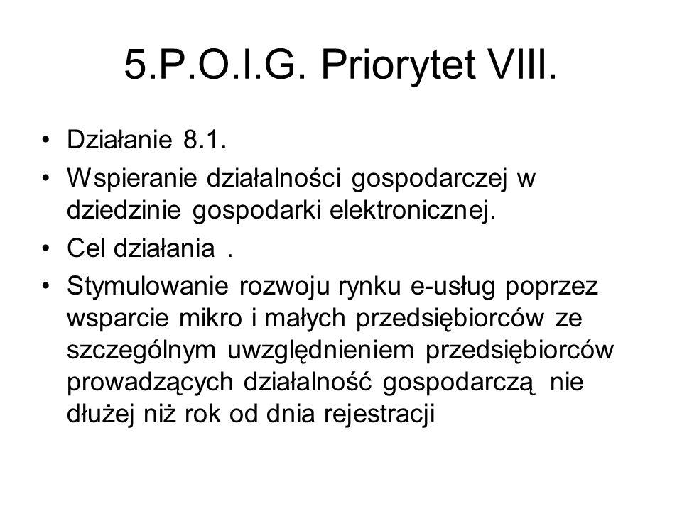 5.P.O.I.G. Priorytet VIII. Działanie 8.1. Wspieranie działalności gospodarczej w dziedzinie gospodarki elektronicznej. Cel działania. Stymulowanie roz