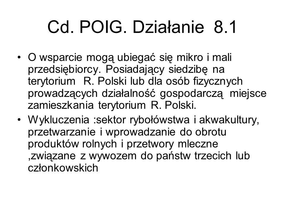 Cd. POIG. Działanie 8.1 O wsparcie mogą ubiegać się mikro i mali przedsiębiorcy. Posiadający siedzibę na terytorium R. Polski lub dla osób fizycznych