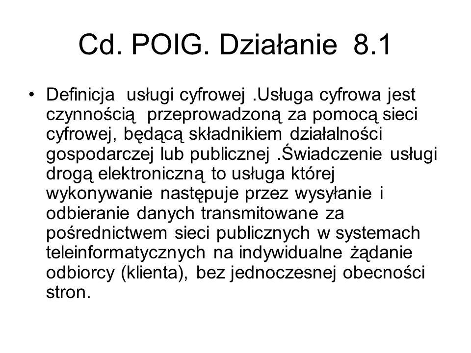 Cd. POIG. Działanie 8.1 Definicja usługi cyfrowej.Usługa cyfrowa jest czynnością przeprowadzoną za pomocą sieci cyfrowej, będącą składnikiem działalno