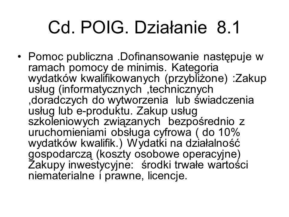 Cd. POIG. Działanie 8.1 Pomoc publiczna.Dofinansowanie następuje w ramach pomocy de minimis. Kategoria wydatków kwalifikowanych (przybliżone) :Zakup u
