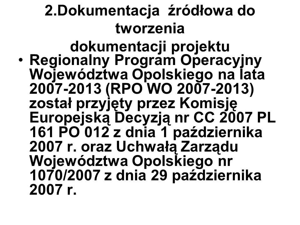 2.Dokumentacja źródłowa do tworzenia dokumentacji projektu Regionalny Program Operacyjny Województwa Opolskiego na lata 2007-2013 (RPO WO 2007-2013) z