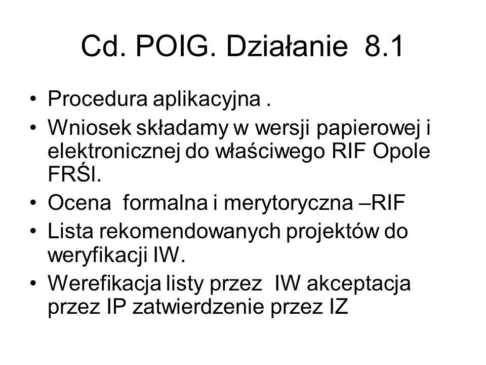 Cd. POIG. Działanie 8.1 Procedura aplikacyjna. Wniosek składamy w wersji papierowej i elektronicznej do właściwego RIF Opole FRŚl. Ocena formalna i me
