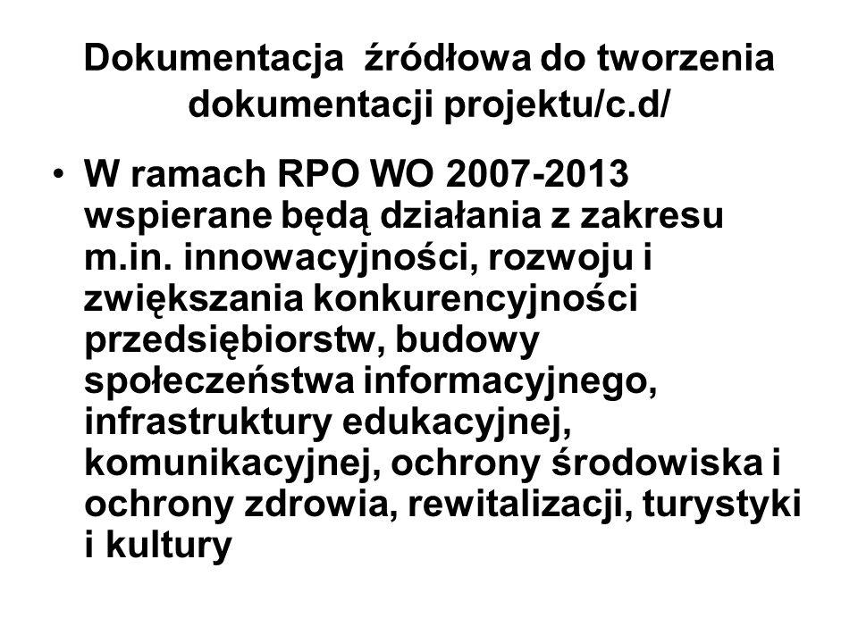 Dokumentacja źródłowa do tworzenia dokumentacji projektu/c.d/ W ramach RPO WO 2007-2013 wspierane będą działania z zakresu m.in. innowacyjności, rozwo