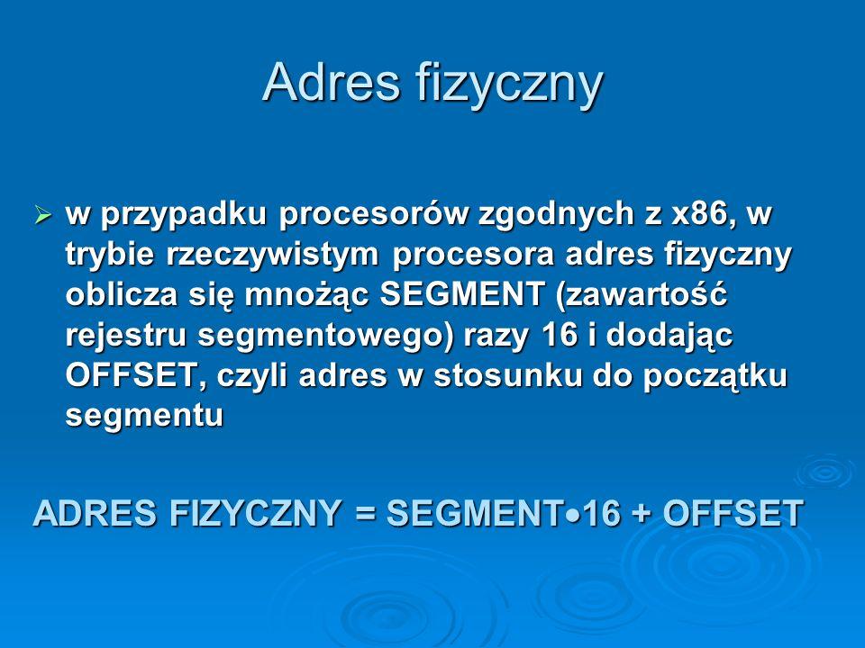 Adresowanie pamięci ponieważ adresy są zapisywane szesnastkowo, korzystanie z tego schematu jest bardzo proste - wystarczy dopisać do wartości segmentu adresowego szesnastkową cyfrę 0 i zwiększyć ją o przesunięcie w lewo ponieważ adresy są zapisywane szesnastkowo, korzystanie z tego schematu jest bardzo proste - wystarczy dopisać do wartości segmentu adresowego szesnastkową cyfrę 0 i zwiększyć ją o przesunięcie w lewo segmenty nie są rozłączne, zatem wiele różnych adresów logicznych może odwoływać się do tej samej komórki pamięci segmenty nie są rozłączne, zatem wiele różnych adresów logicznych może odwoływać się do tej samej komórki pamięci