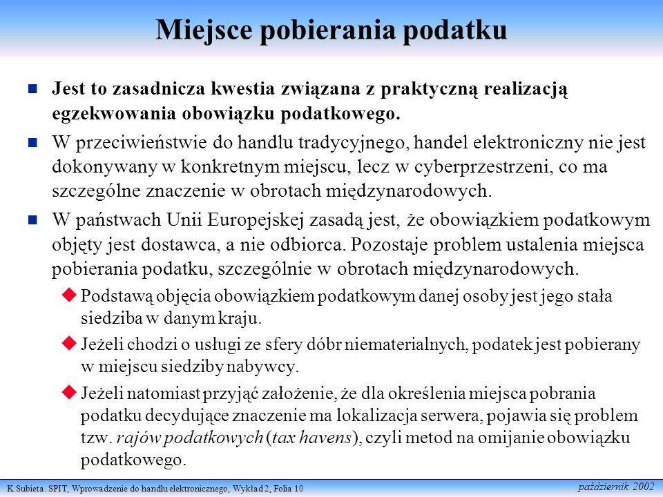 K.Subieta. SPIT, Wprowadzenie do handlu elektronicznego, Wykład 2, Folia 10 październik 2002 Miejsce pobierania podatku Jest to zasadnicza kwestia zwi