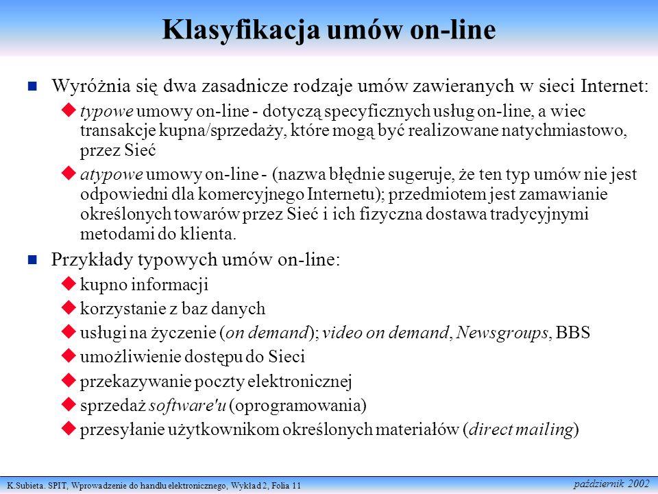 K.Subieta. SPIT, Wprowadzenie do handlu elektronicznego, Wykład 2, Folia 11 październik 2002 Klasyfikacja umów on-line Wyróżnia się dwa zasadnicze rod
