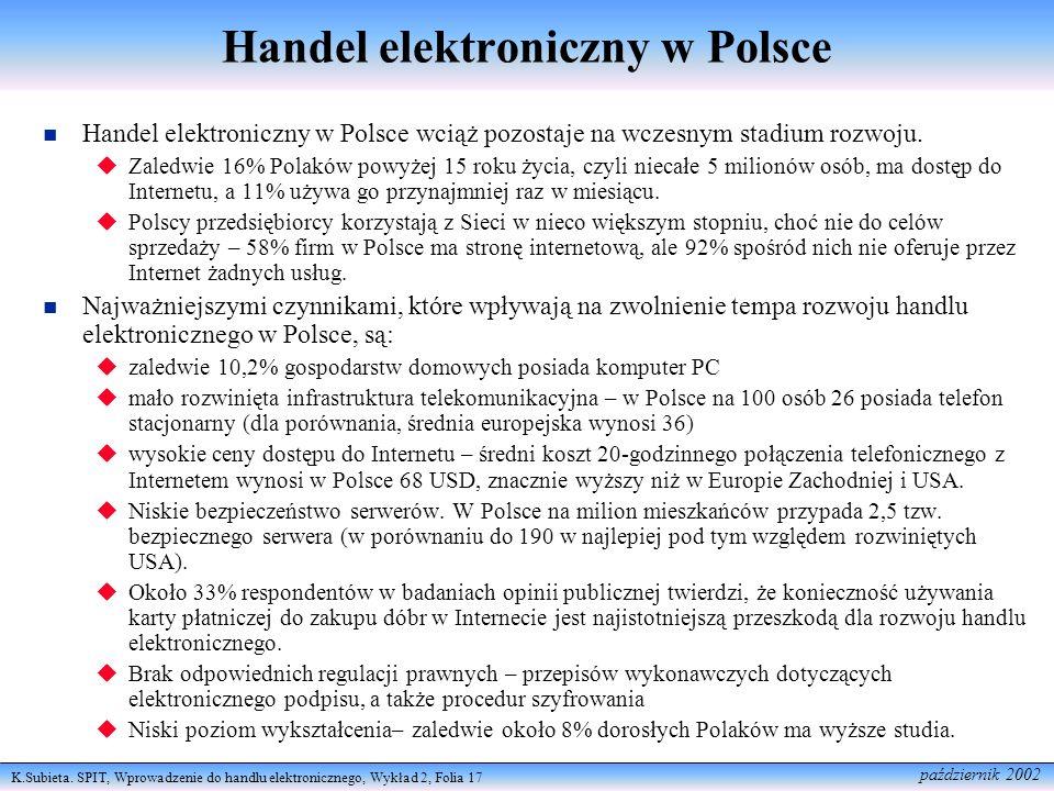K.Subieta. SPIT, Wprowadzenie do handlu elektronicznego, Wykład 2, Folia 17 październik 2002 Handel elektroniczny w Polsce Handel elektroniczny w Pols