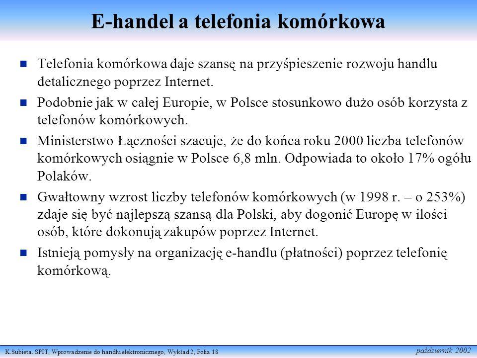 K.Subieta. SPIT, Wprowadzenie do handlu elektronicznego, Wykład 2, Folia 18 październik 2002 E-handel a telefonia komórkowa Telefonia komórkowa daje s