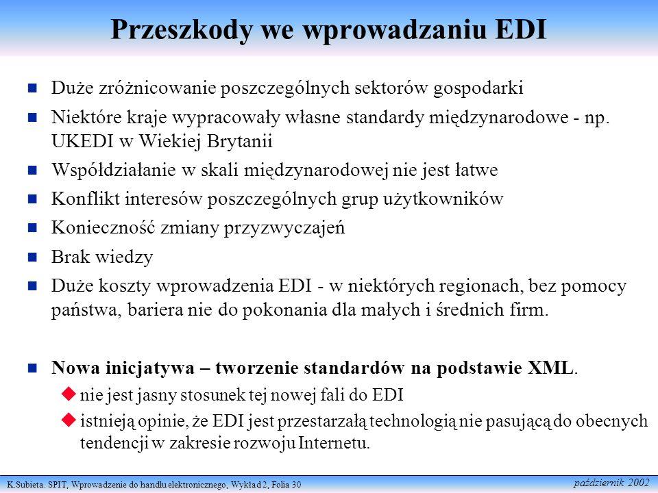 K.Subieta. SPIT, Wprowadzenie do handlu elektronicznego, Wykład 2, Folia 30 październik 2002 Przeszkody we wprowadzaniu EDI Duże zróżnicowanie poszcze