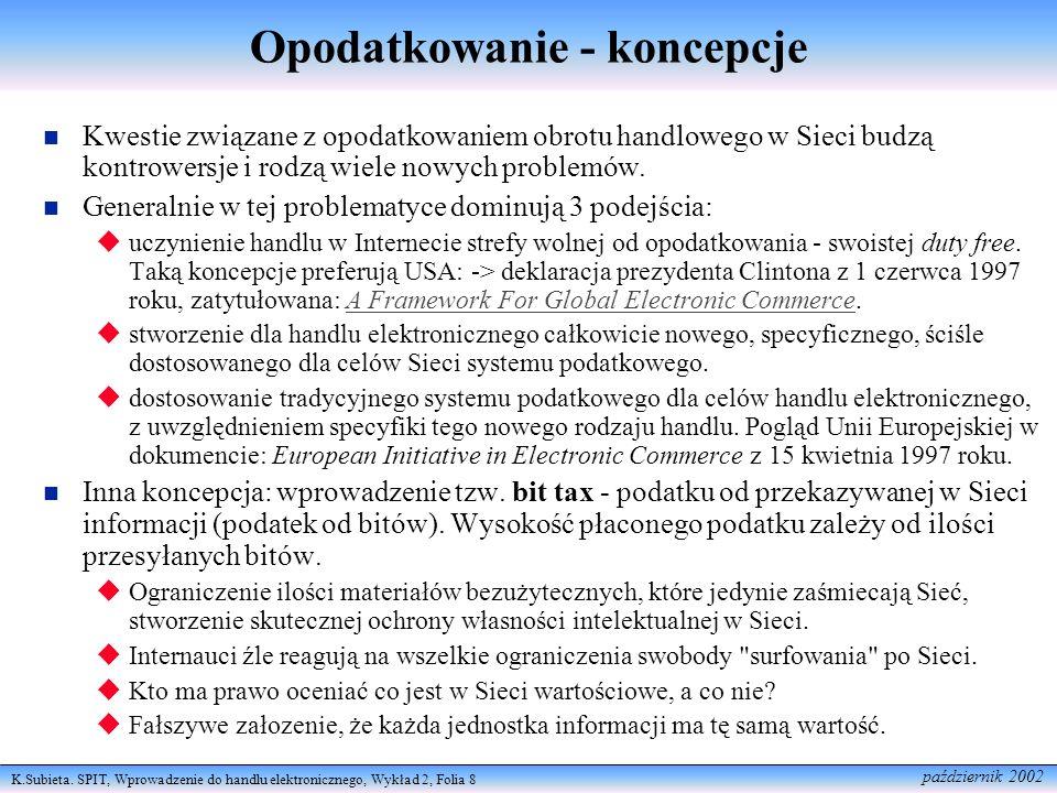 K.Subieta. SPIT, Wprowadzenie do handlu elektronicznego, Wykład 2, Folia 8 październik 2002 Opodatkowanie - koncepcje Kwestie związane z opodatkowanie