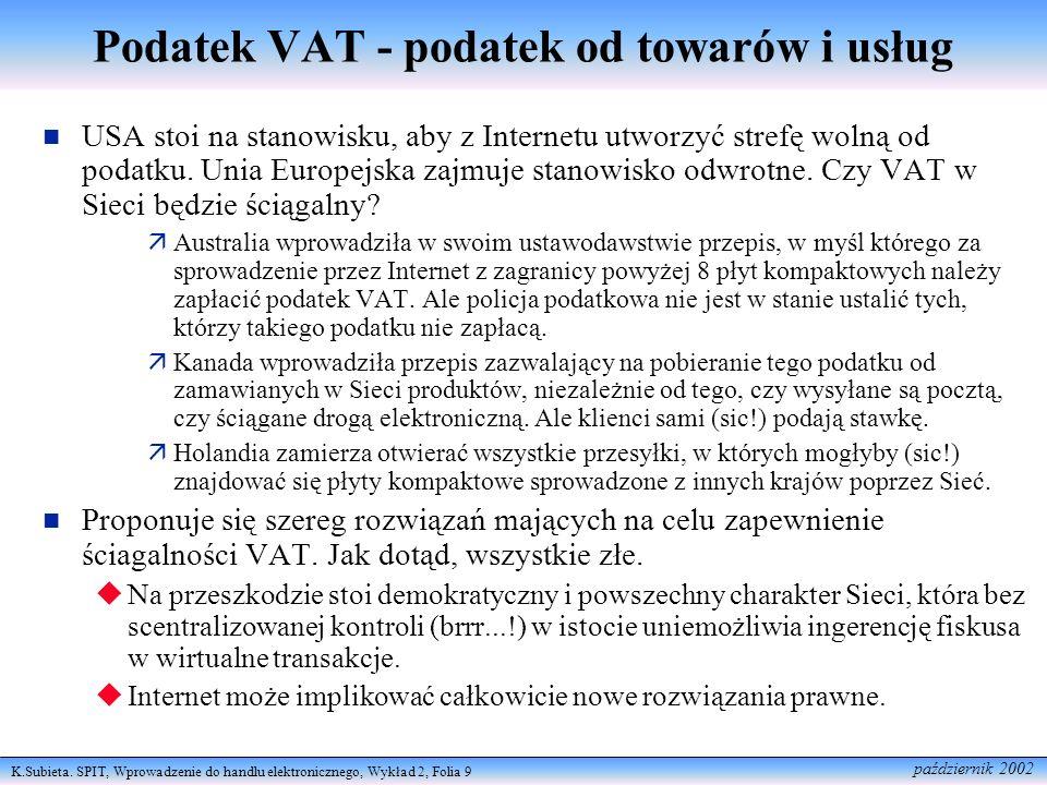 K.Subieta. SPIT, Wprowadzenie do handlu elektronicznego, Wykład 2, Folia 9 październik 2002 Podatek VAT - podatek od towarów i usług USA stoi na stano