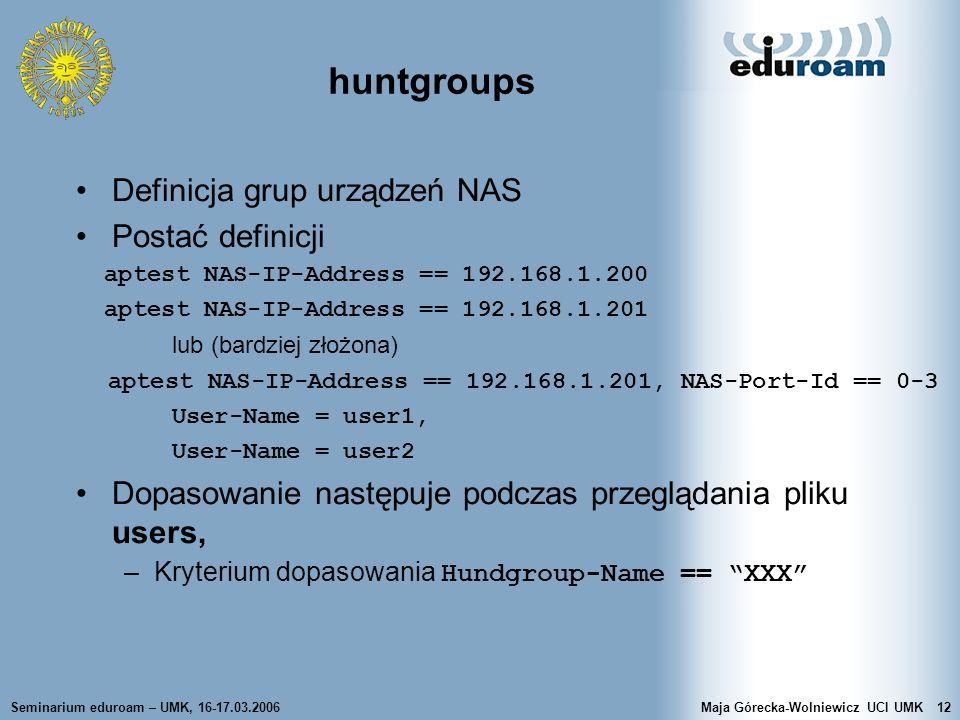 Seminarium eduroam – UMK, 16-17.03.2006Maja Górecka-Wolniewicz UCI UMK12 huntgroups Definicja grup urządzeń NAS Postać definicji aptest NAS-IP-Address