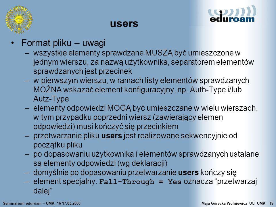 Seminarium eduroam – UMK, 16-17.03.2006Maja Górecka-Wolniewicz UCI UMK19 users Format pliku – uwagi –wszystkie elementy sprawdzane MUSZĄ być umieszczo
