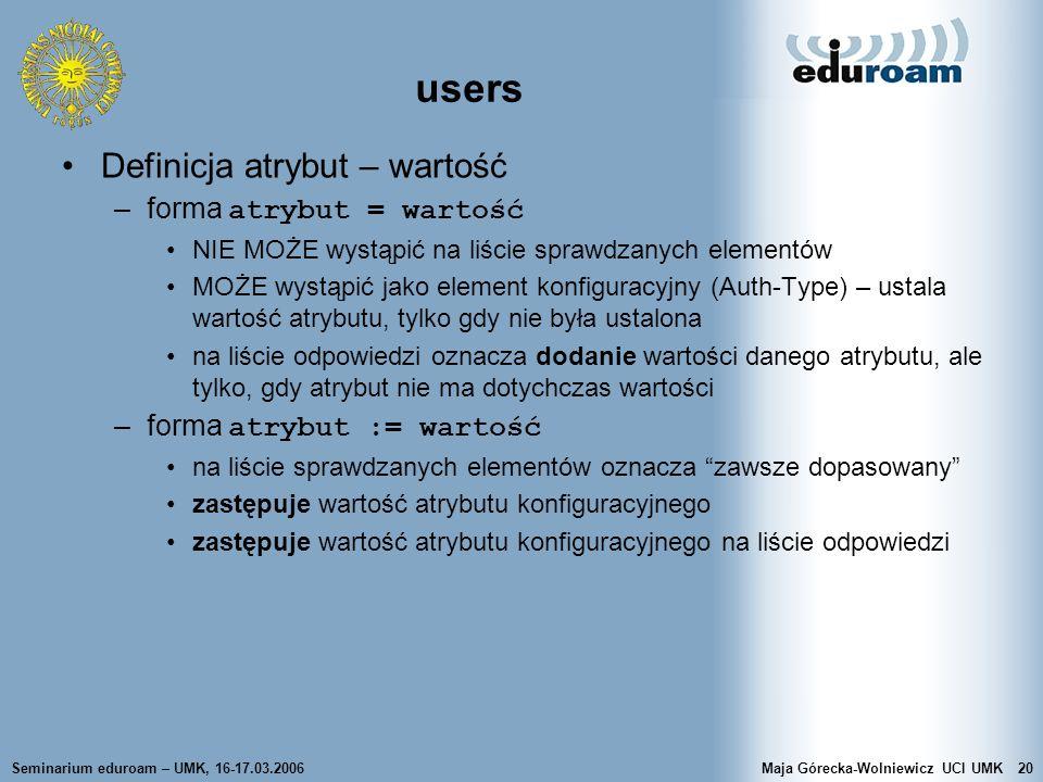 Seminarium eduroam – UMK, 16-17.03.2006Maja Górecka-Wolniewicz UCI UMK20 users Definicja atrybut – wartość –forma atrybut = wartość NIE MOŻE wystąpić