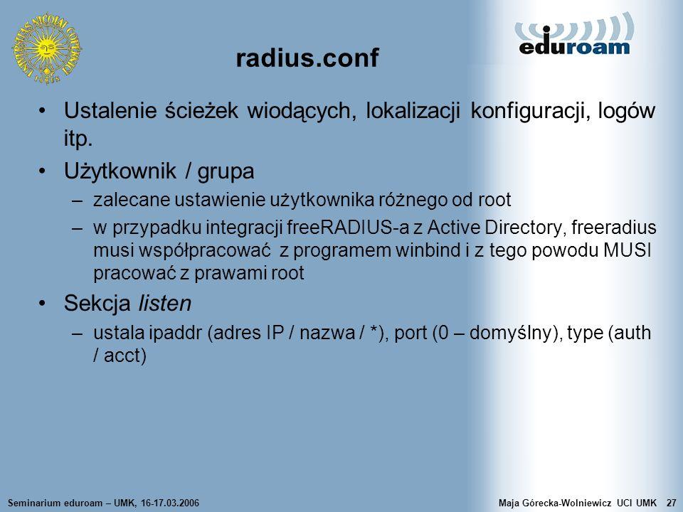 Seminarium eduroam – UMK, 16-17.03.2006Maja Górecka-Wolniewicz UCI UMK27 radius.conf Ustalenie ścieżek wiodących, lokalizacji konfiguracji, logów itp.