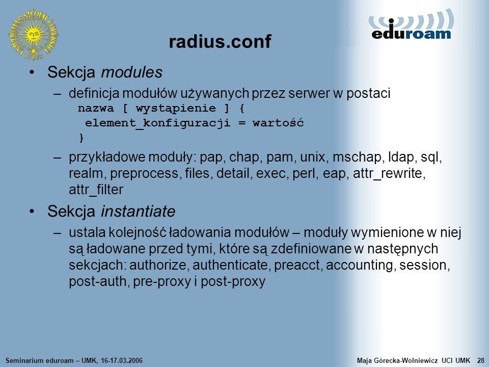 Seminarium eduroam – UMK, 16-17.03.2006Maja Górecka-Wolniewicz UCI UMK28 radius.conf Sekcja modules –definicja modułów używanych przez serwer w postac