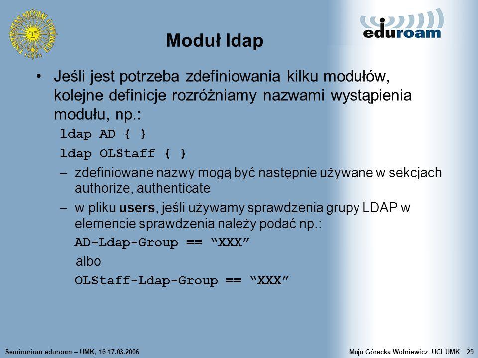 Seminarium eduroam – UMK, 16-17.03.2006Maja Górecka-Wolniewicz UCI UMK29 Moduł ldap Jeśli jest potrzeba zdefiniowania kilku modułów, kolejne definicje