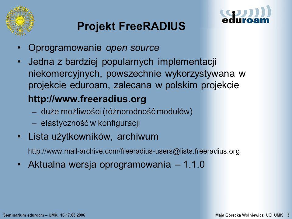 Seminarium eduroam – UMK, 16-17.03.2006Maja Górecka-Wolniewicz UCI UMK54 FreeRADIUS - współpraca z Active Directory Plik eap.conf –default_eap_type = peap –w sekcji tls – deklaracja certyfikatów, PEAP korzysta z zaszyfrowanego tunelu –odkomentować sekcję peap peap { default_eap_type = mschapv2 } Klient –w suplikancie wybieramy metodę PEAP, odznaczamy automatyczne przekazywanie danych zalogowanego użytkownika, jako username wpisujemy user@ad.umk.pl, pole domeny puste