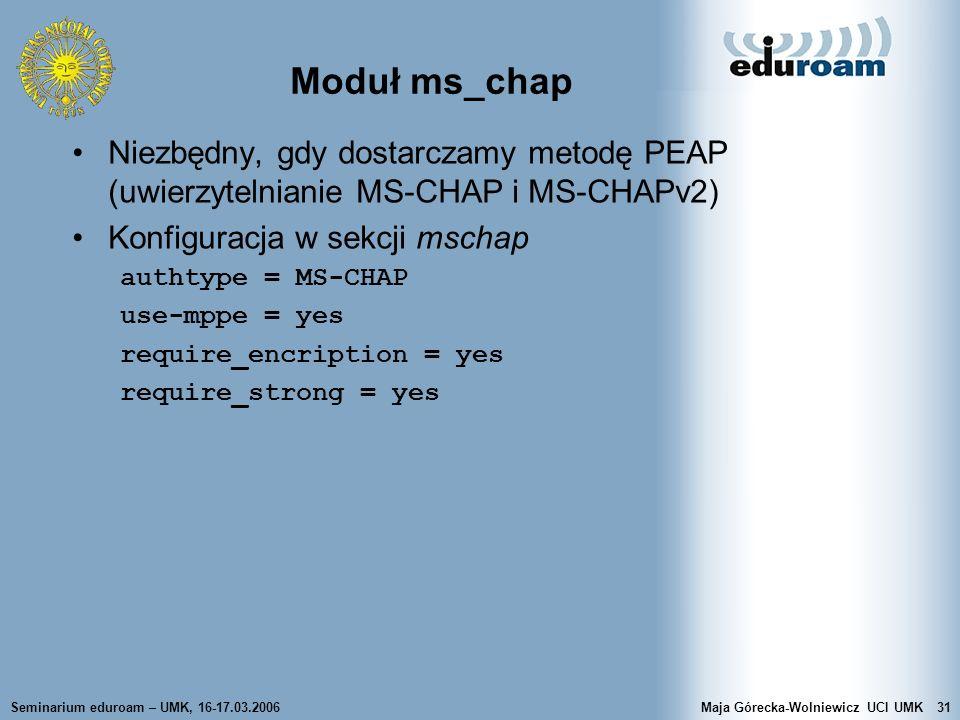 Seminarium eduroam – UMK, 16-17.03.2006Maja Górecka-Wolniewicz UCI UMK31 Moduł ms_chap Niezbędny, gdy dostarczamy metodę PEAP (uwierzytelnianie MS-CHA