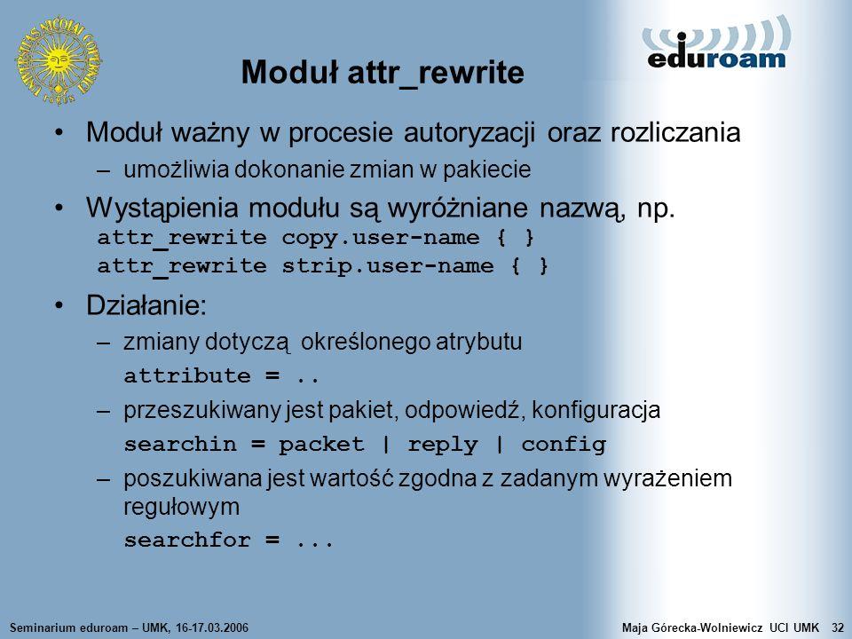 Seminarium eduroam – UMK, 16-17.03.2006Maja Górecka-Wolniewicz UCI UMK32 Moduł attr_rewrite Moduł ważny w procesie autoryzacji oraz rozliczania –umożl