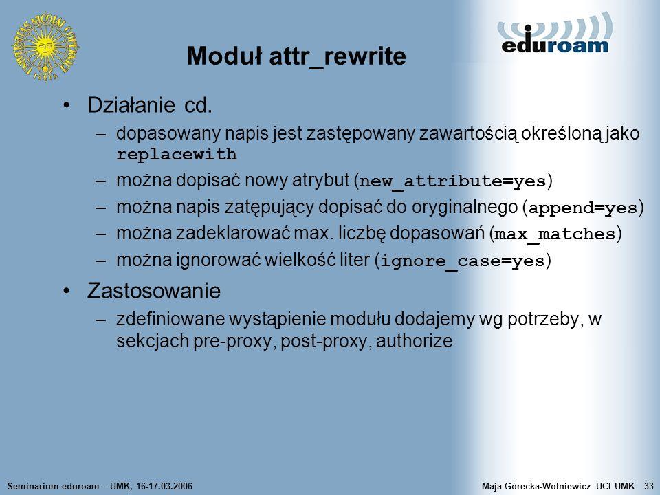 Seminarium eduroam – UMK, 16-17.03.2006Maja Górecka-Wolniewicz UCI UMK33 Moduł attr_rewrite Działanie cd. –dopasowany napis jest zastępowany zawartośc