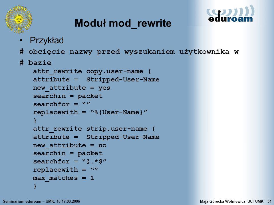 Seminarium eduroam – UMK, 16-17.03.2006Maja Górecka-Wolniewicz UCI UMK34 Moduł mod_rewrite Przykład # obcięcie nazwy przed wyszukaniem użytkownika w #